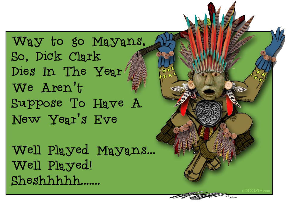 mayan and Dick Clark joke, Dick Clark Mayans funny, Greeting Card, Postcard, Quote,  Clark's New Year's Rockin' Eve, Mayans Calendar, comedy, cartoon, end of times prophecy, world ending spoof, 12-21-2012, doomsday December 21st, American Bandstand, A New Lang Sign, apocalypse end of the world